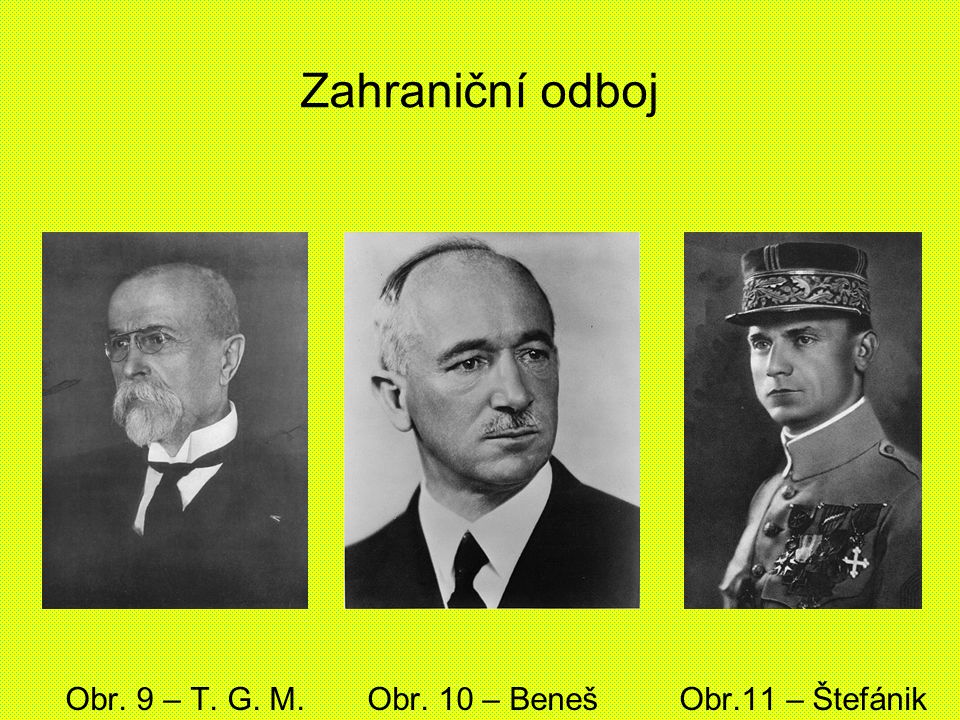 Zahraniční odboj Obr. 9 – T. G. M. Obr. 10 – Beneš Obr.11 – Štefánik