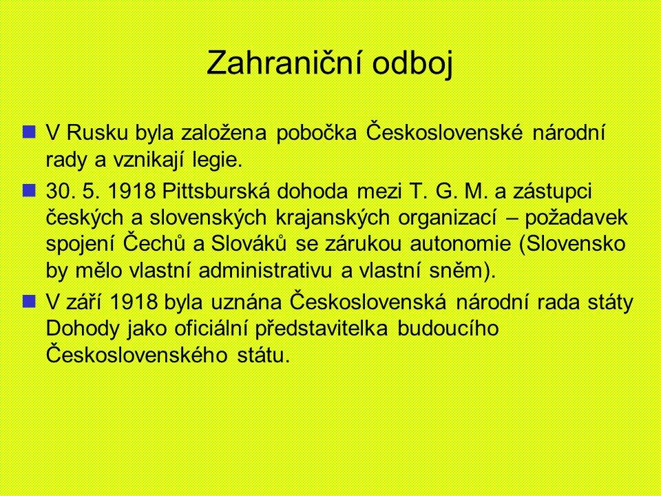 Zahraniční odboj V Rusku byla založena pobočka Československé národní rady a vznikají legie. 30. 5. 1918 Pittsburská dohoda mezi T. G. M. a zástupci č