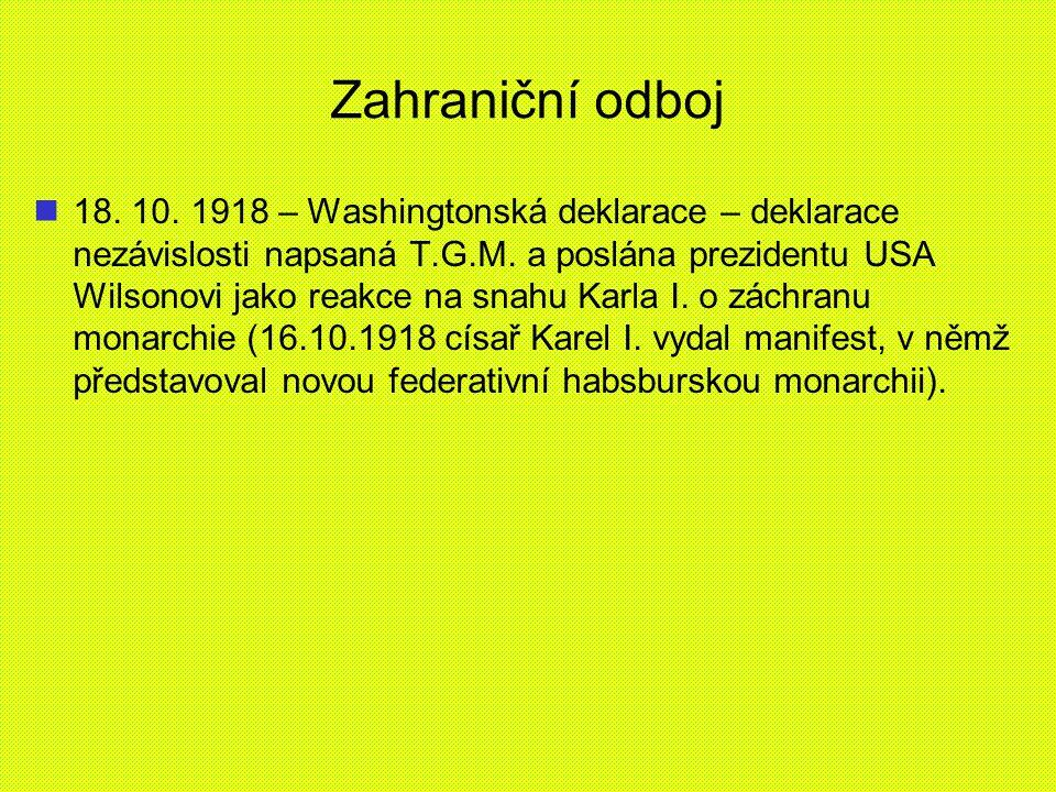 Zahraniční odboj 18. 10. 1918 – Washingtonská deklarace – deklarace nezávislosti napsaná T.G.M. a poslána prezidentu USA Wilsonovi jako reakce na snah