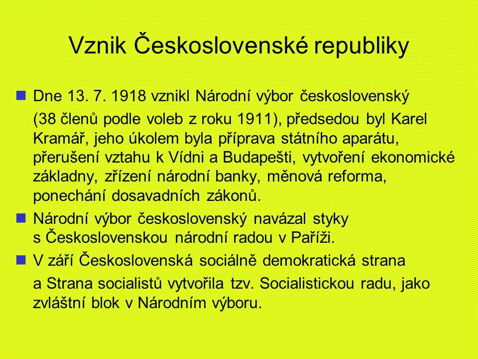 Vznik Československé republiky Dne 13. 7. 1918 vznikl Národní výbor československý (38 členů podle voleb z roku 1911), předsedou byl Karel Kramář, jeh