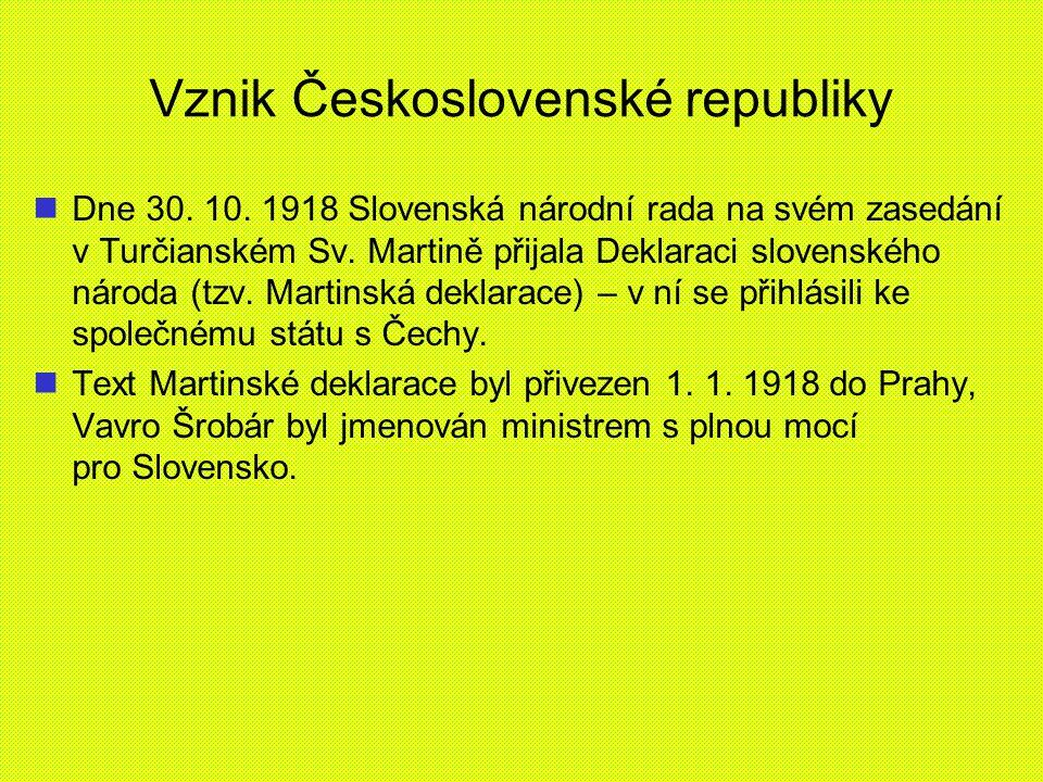Vznik Československé republiky Dne 30. 10. 1918 Slovenská národní rada na svém zasedání v Turčianském Sv. Martině přijala Deklaraci slovenského národa