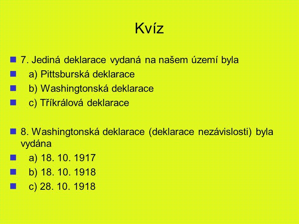 Kvíz 7. Jediná deklarace vydaná na našem území byla a) Pittsburská deklarace b) Washingtonská deklarace c) Tříkrálová deklarace 8. Washingtonská dekla