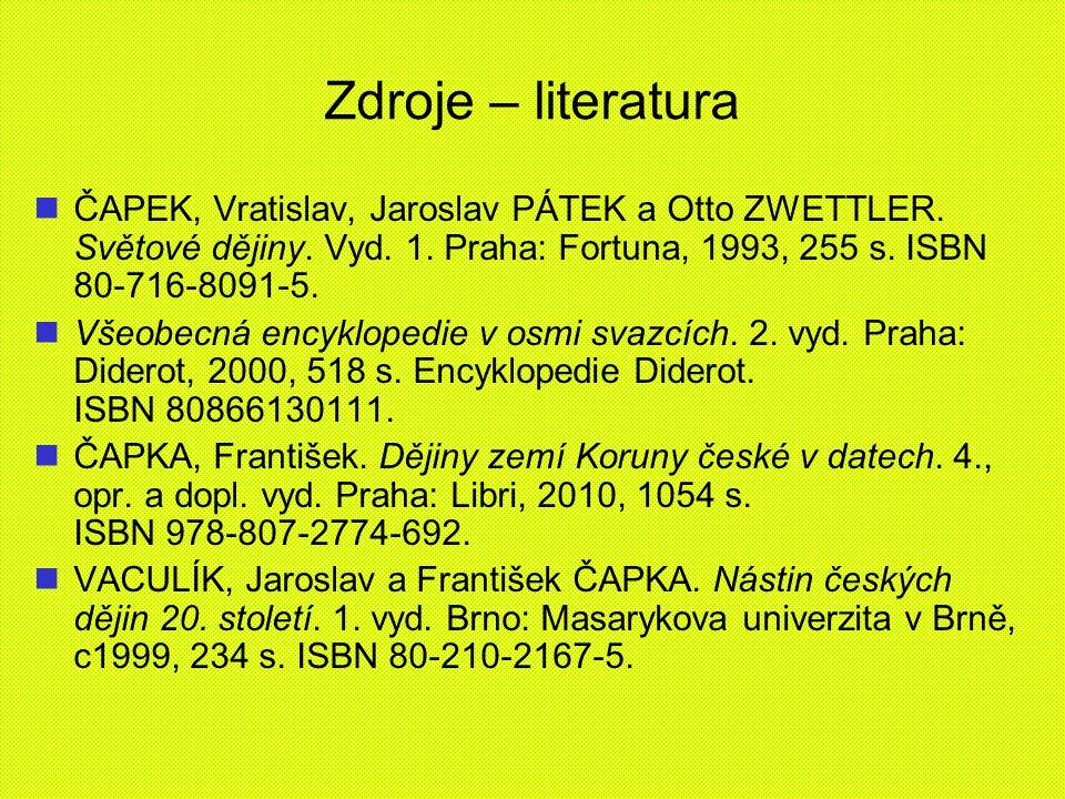 Zdroje – literatura ČAPEK, Vratislav, Jaroslav PÁTEK a Otto ZWETTLER. Světové dějiny. Vyd. 1. Praha: Fortuna, 1993, 255 s. ISBN 80-716-8091-5. Všeobec