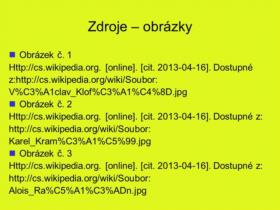 Zdroje – obrázky Obrázek č. 1 Http://cs.wikipedia.org. [online]. [cit. 2013-04-16]. Dostupné z:http://cs.wikipedia.org/wiki/Soubor: V%C3%A1clav_Klof%C