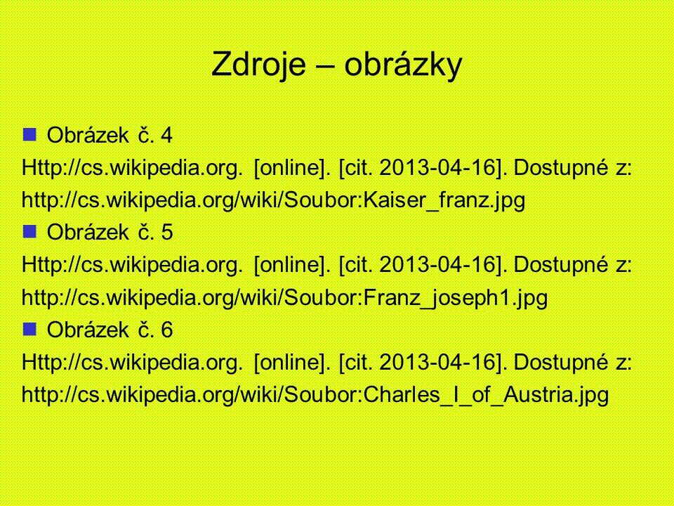 Zdroje – obrázky Obrázek č. 4 Http://cs.wikipedia.org. [online]. [cit. 2013-04-16]. Dostupné z: http://cs.wikipedia.org/wiki/Soubor:Kaiser_franz.jpg O