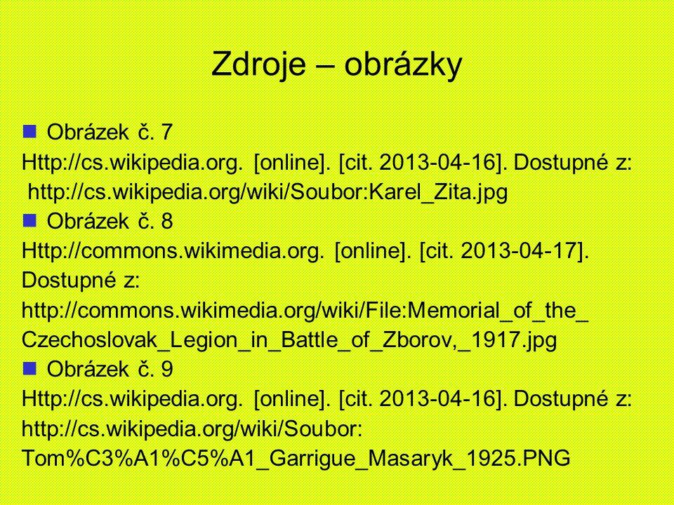Zdroje – obrázky Obrázek č. 7 Http://cs.wikipedia.org. [online]. [cit. 2013-04-16]. Dostupné z: http://cs.wikipedia.org/wiki/Soubor:Karel_Zita.jpg Obr