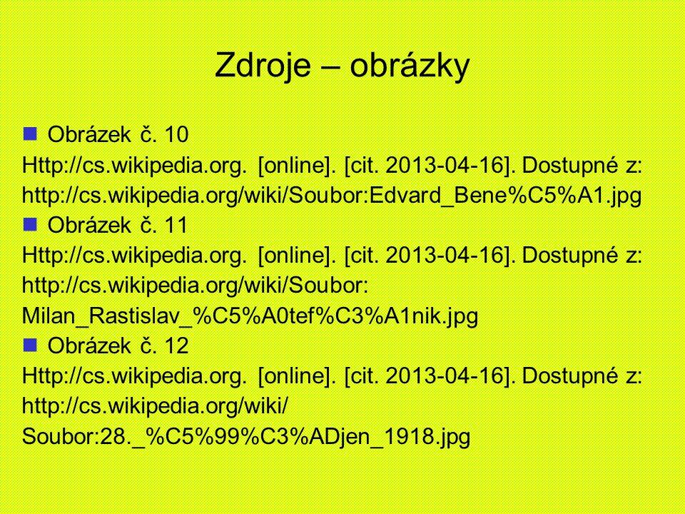 Zdroje – obrázky Obrázek č. 10 Http://cs.wikipedia.org. [online]. [cit. 2013-04-16]. Dostupné z: http://cs.wikipedia.org/wiki/Soubor:Edvard_Bene%C5%A1