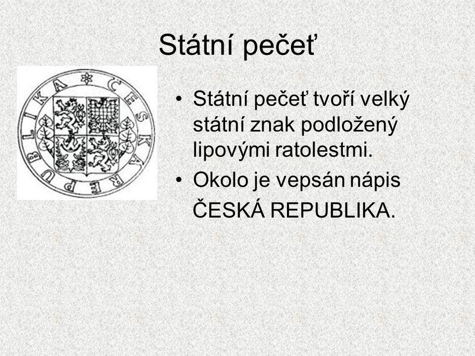 Státní pečeť Státní pečeť tvoří velký státní znak podložený lipovými ratolestmi. Okolo je vepsán nápis ČESKÁ REPUBLIKA.