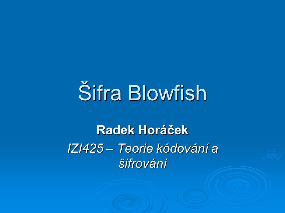 Obecné informace  Poprvé publikováno 1993, Bruce Schneier  Šifra založena na šifře Twofish  Blowfish je volně šiřitelná, nepatentovaná, nelicencovaná, bez copyrightu  Alternativa k DES  Symetrická bloková šifra
