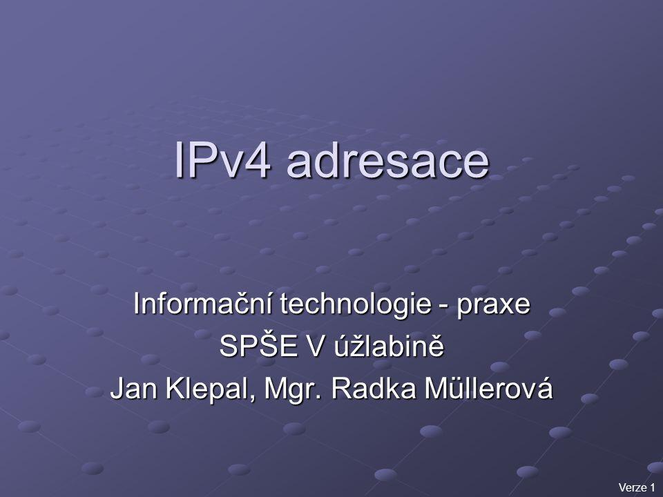 IPv4 adresace Informační technologie - praxe SPŠE V úžlabině Jan Klepal, Mgr. Radka Müllerová Verze 1