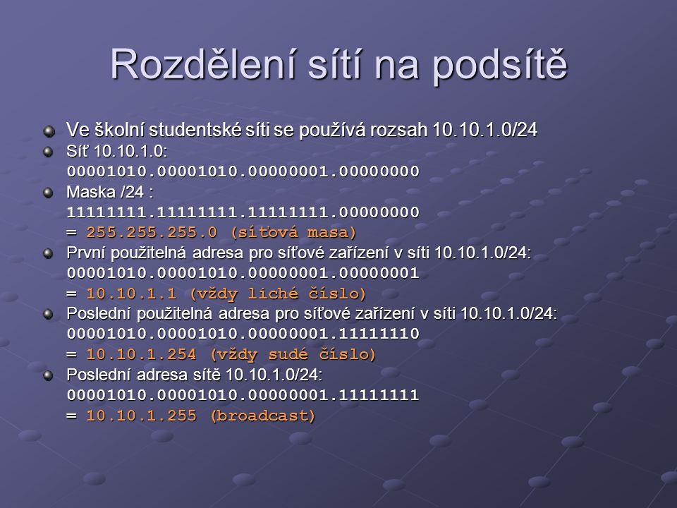 Rozdělení sítí na podsítě Ve školní studentské síti se používá rozsah 10.10.1.0/24 Síť 10.10.1.0: 00001010.00001010.00000001.00000000 Maska /24 : 1111