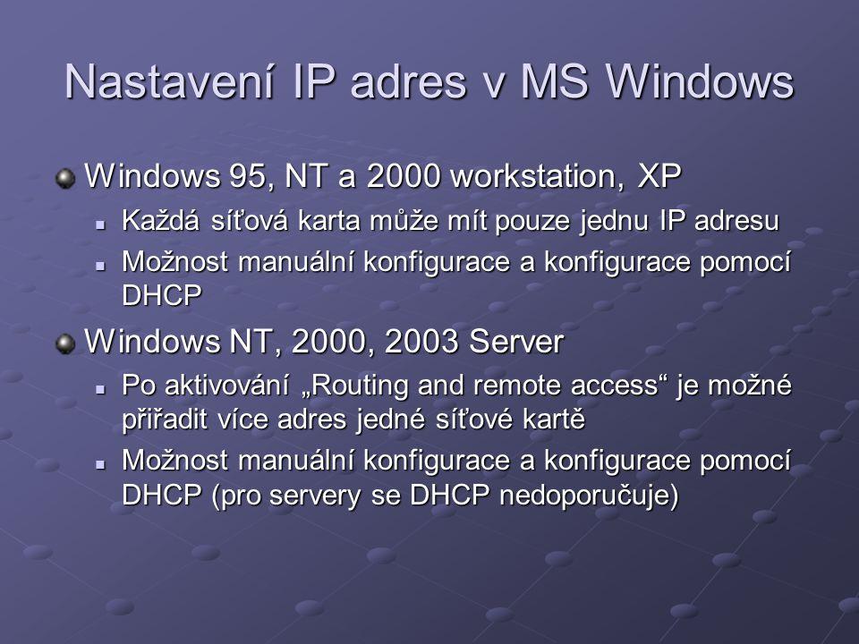 Nastavení IP adres v MS Windows Windows 95, NT a 2000 workstation, XP Každá síťová karta může mít pouze jednu IP adresu Každá síťová karta může mít po