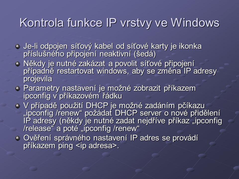 Kontrola funkce IP vrstvy ve Windows Je-li odpojen síťový kabel od síťové karty je ikonka příslušného připojení neaktivní (šedá) Někdy je nutné zakáza