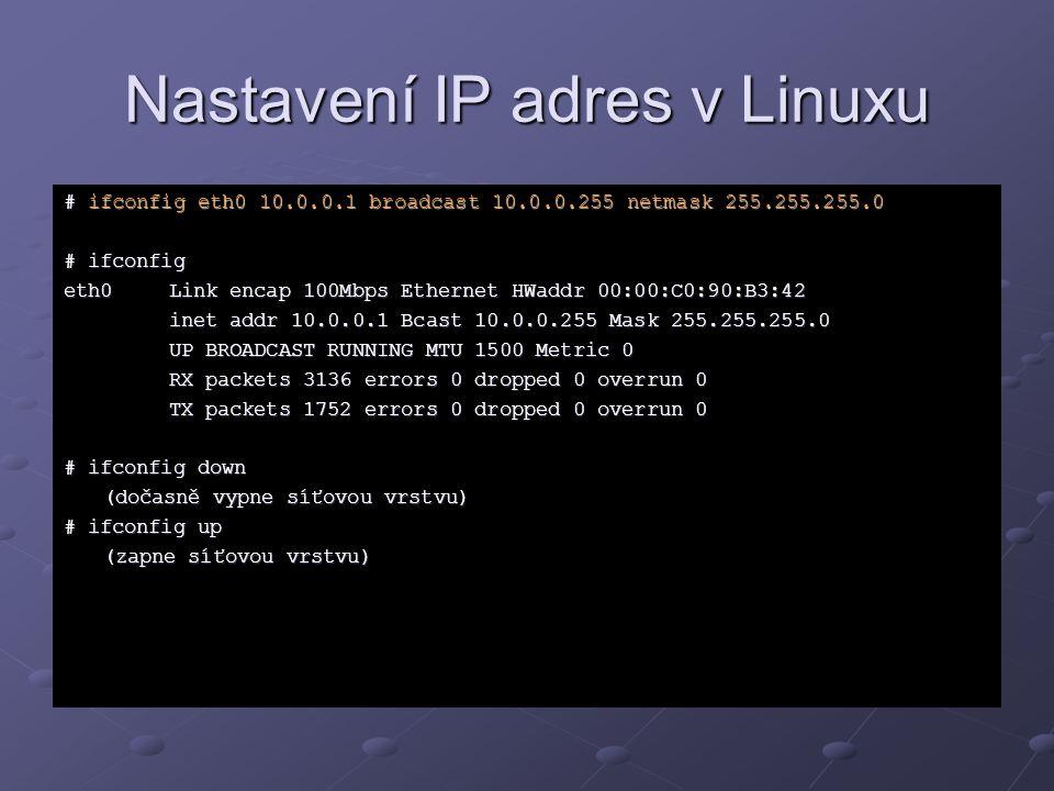 Nastavení IP adres v Linuxu # ifconfig eth0 10.0.0.1 broadcast 10.0.0.255 netmask 255.255.255.0 # ifconfig eth0Link encap 100Mbps Ethernet HWaddr 00:0