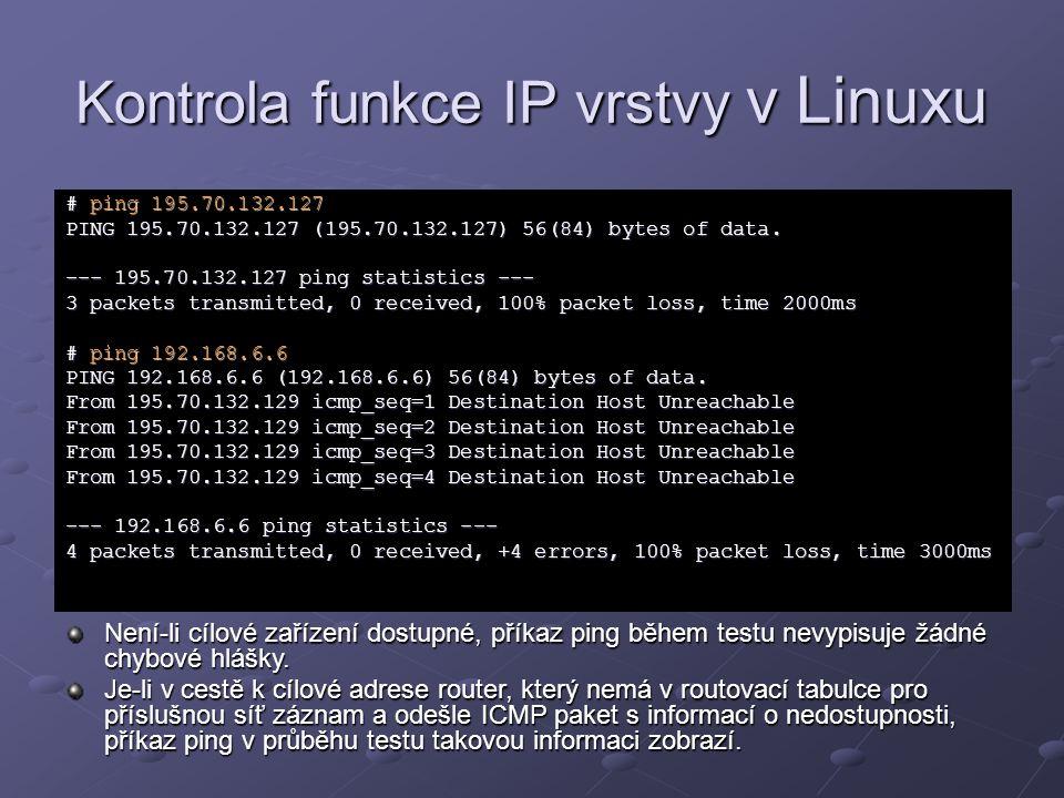 Kontrola funkce IP vrstvy v Linuxu # ping 195.70.132.127 PING 195.70.132.127 (195.70.132.127) 56(84) bytes of data. --- 195.70.132.127 ping statistics