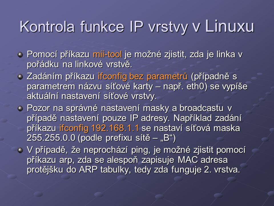 Kontrola funkce IP vrstvy v Linuxu Pomocí příkazu mii-tool je možné zjistit, zda je linka v pořádku na linkové vrstvě. Zadáním příkazu ifconfig bez pa