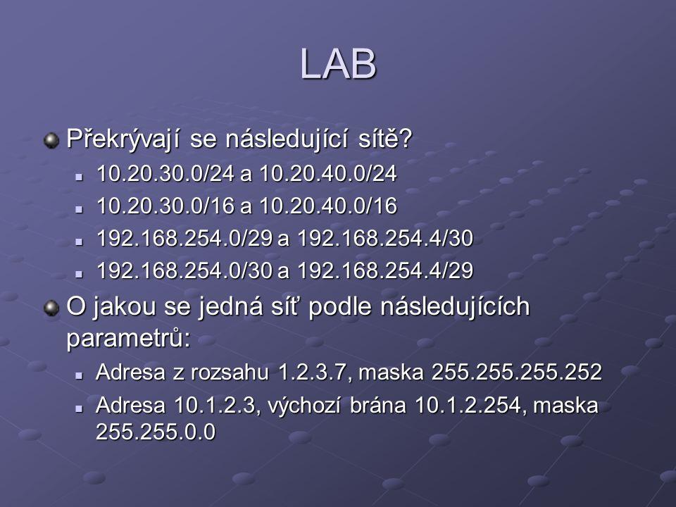 LAB Překrývají se následující sítě? 10.20.30.0/24 a 10.20.40.0/24 10.20.30.0/24 a 10.20.40.0/24 10.20.30.0/16 a 10.20.40.0/16 10.20.30.0/16 a 10.20.40
