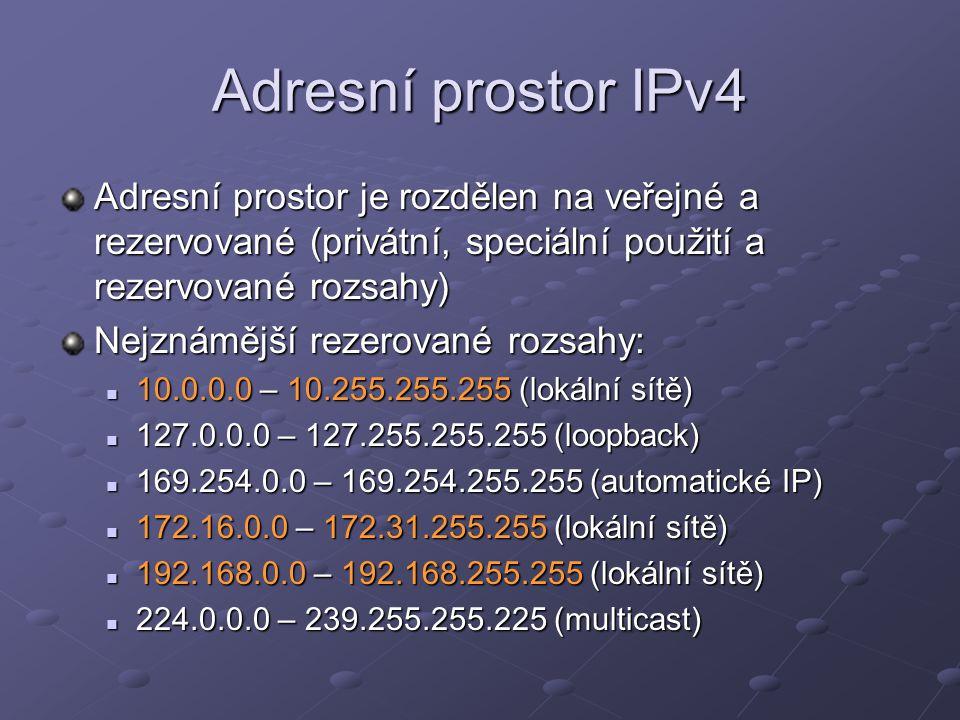 Adresní prostor IPv4 Adresní prostor je rozdělen na veřejné a rezervované (privátní, speciální použití a rezervované rozsahy) Nejznámější rezerované r