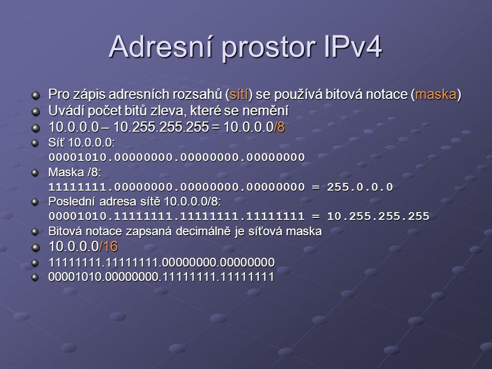 Adresní prostor IPv4 Pro zápis adresních rozsahů (sítí) se používá bitová notace (maska) Uvádí počet bitů zleva, které se nemění 10.0.0.0 – 10.255.255