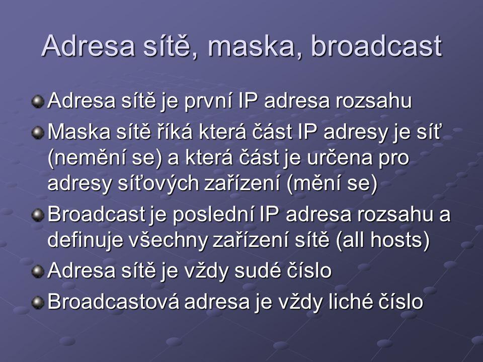 Adresa sítě, maska, broadcast Adresa sítě je první IP adresa rozsahu Maska sítě říká která část IP adresy je síť (nemění se) a která část je určena pr