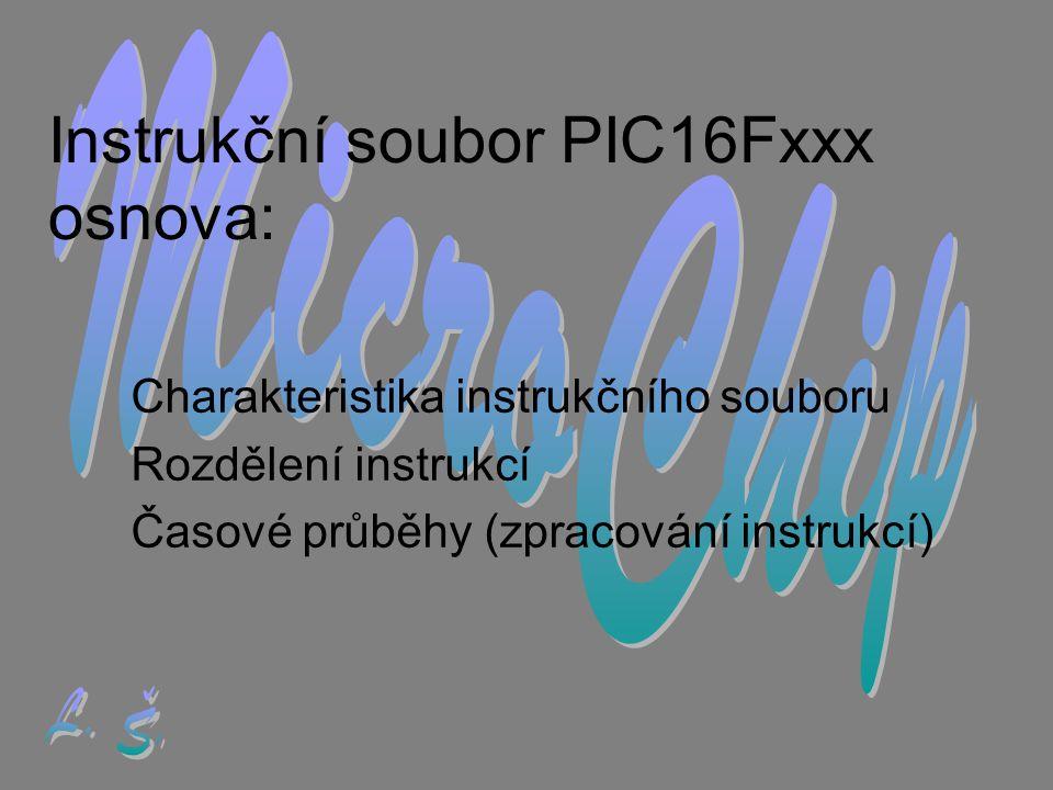 Instrukční soubor PIC16Fxxx osnova: Charakteristika instrukčního souboru Rozdělení instrukcí Časové průběhy (zpracování instrukcí)