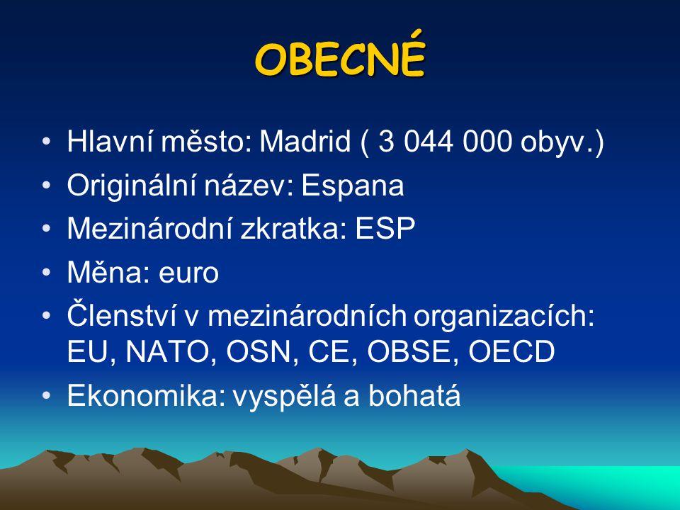 OBECNÉ Hlavní město: Madrid ( 3 044 000 obyv.) Originální název: Espana Mezinárodní zkratka: ESP Měna: euro Členství v mezinárodních organizacích: EU,
