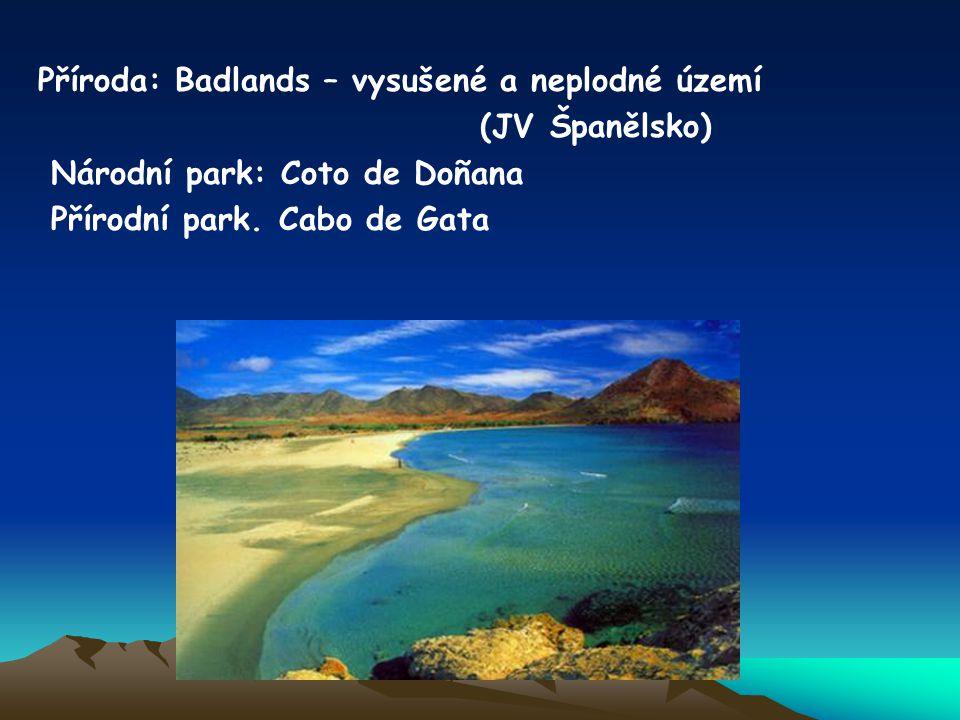 Příroda: Badlands – vysušené a neplodné území (JV Španělsko) Národní park: Coto de Doñana Přírodní park. Cabo de Gata