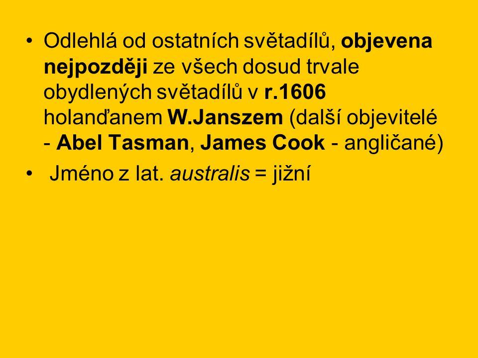 Odlehlá od ostatních světadílů, objevena nejpozději ze všech dosud trvale obydlených světadílů v r.1606 holanďanem W.Janszem (další objevitelé - Abel Tasman, James Cook - angličané) Jméno z lat.