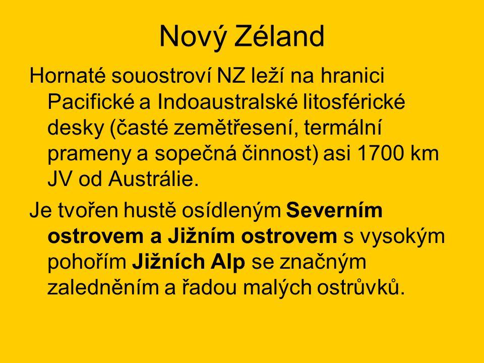 Nový Zéland Hornaté souostroví NZ leží na hranici Pacifické a Indoaustralské litosférické desky (časté zemětřesení, termální prameny a sopečná činnost) asi 1700 km JV od Austrálie.