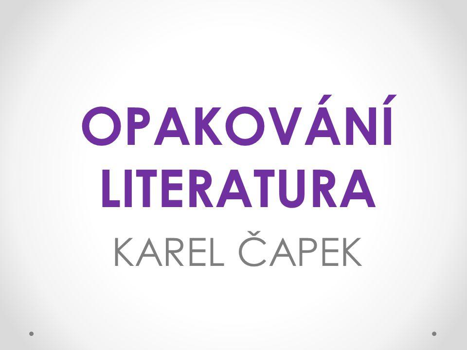 OPAKOVÁNÍ LITERATURA KAREL ČAPEK