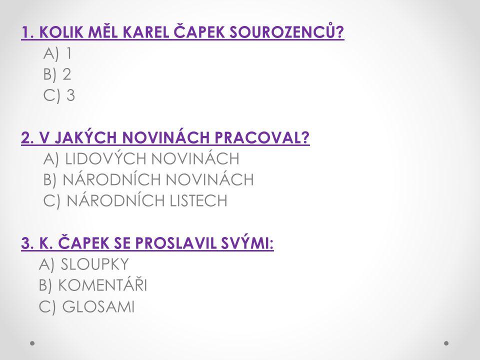 1.KOLIK MĚL KAREL ČAPEK SOUROZENCŮ. A) 1 B) 2 C) 3 2.