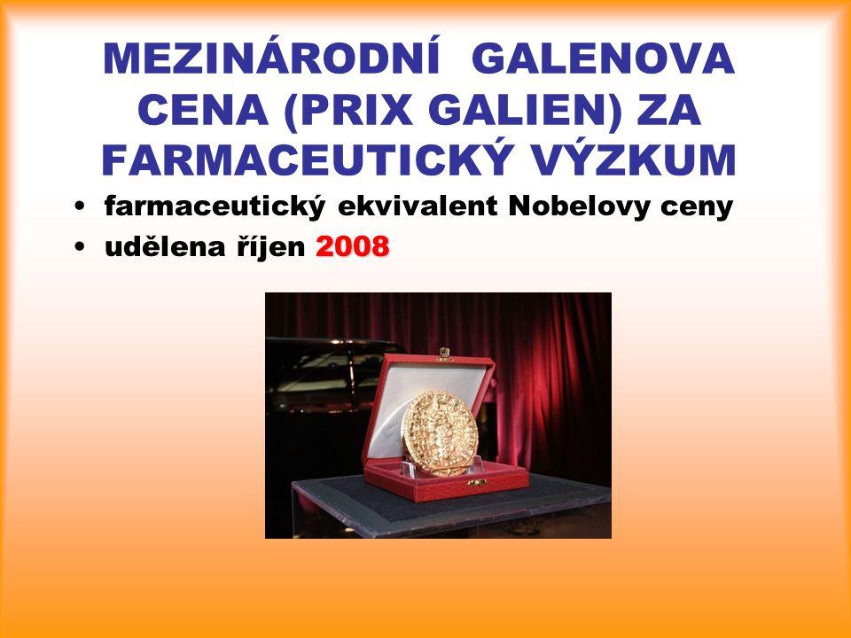 MEZINÁRODNÍ GALENOVA CENA (PRIX GALIEN) ZA FARMACEUTICKÝ VÝZKUM farmaceutický ekvivalent Nobelovy ceny 2008udělena říjen 2008