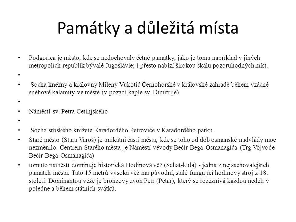 Památky a důležitá místa Podgorica je město, kde se nedochovaly četné památky, jako je tomu například v jiných metropolích republik bývalé Jugoslávie;
