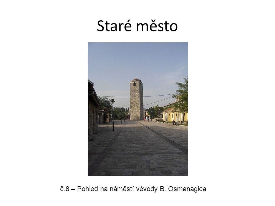Staré město č.8 – Pohled na náměstí vévody B. Osmanagica
