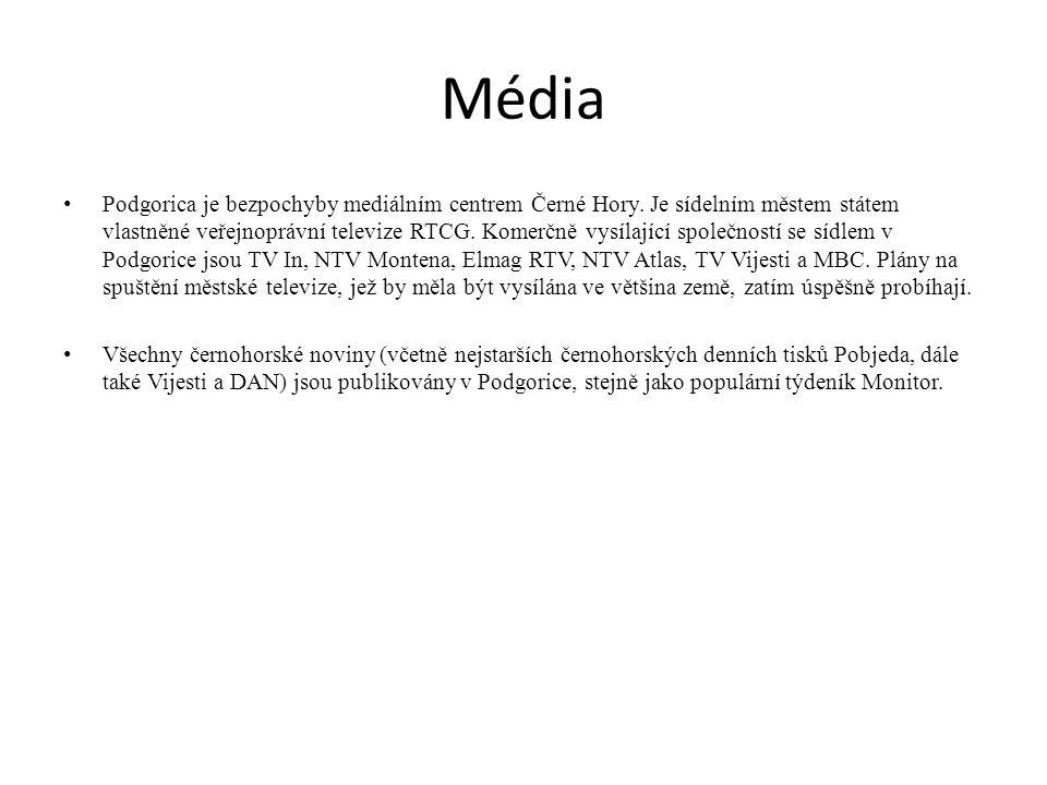 Média Podgorica je bezpochyby mediálním centrem Černé Hory. Je sídelním městem státem vlastněné veřejnoprávní televize RTCG. Komerčně vysílající spole