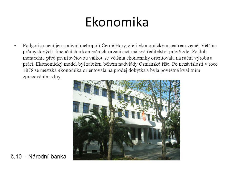 Ekonomika Podgorica není jen správní metropolí Černé Hory, ale i ekonomickým centrem země. Většina průmyslových, finančních a komerčních organizací má