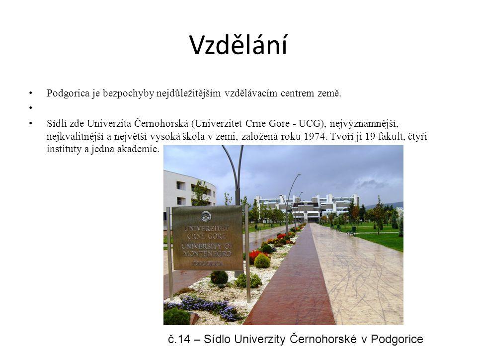 Vzdělání Podgorica je bezpochyby nejdůležitějším vzdělávacím centrem země. Sídlí zde Univerzita Černohorská (Univerzitet Crne Gore - UCG), nejvýznamně