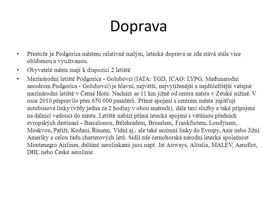 Doprava Přestože je Podgorica městem relativně malým, letecká doprava se zde stává stále více oblíbenou a využívanou. Obyvatelé města mají k dispozici
