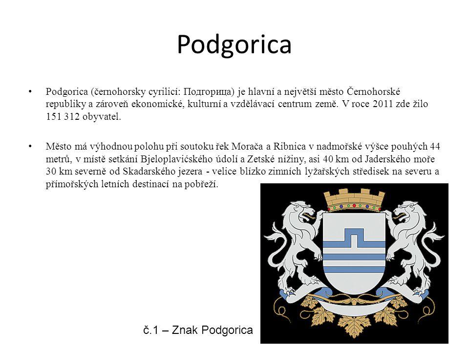 Podgorica Podgorica (černohorsky cyrilicí: Подгорица) je hlavní a největší město Černohorské republiky a zároveň ekonomické, kulturní a vzdělávací cen