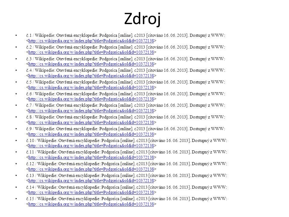 Zdroj č.1 / Wikipedie: Otevřená encyklopedie: Podgorica [online]. c2013 [citováno 16. 06. 2013]. Dostupný z WWW: http://cs.wikipedia.org/w/index.php?t