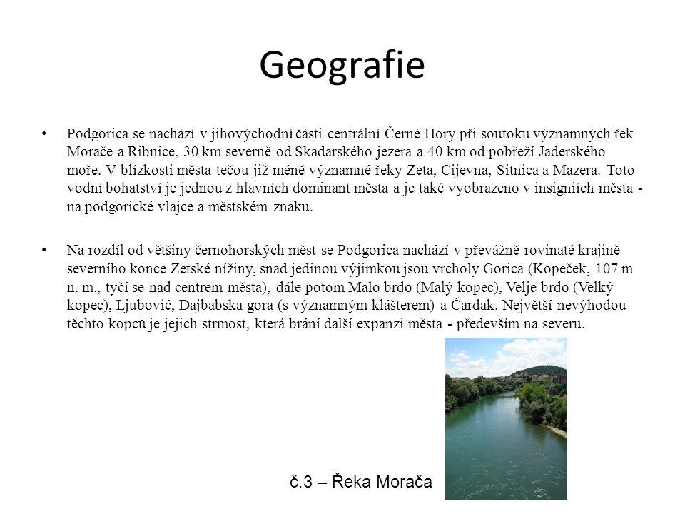 Geografie Podgorica se nachází v jihovýchodní části centrální Černé Hory při soutoku významných řek Morače a Ribnice, 30 km severně od Skadarského jezera a 40 km od pobřeží Jaderského moře.