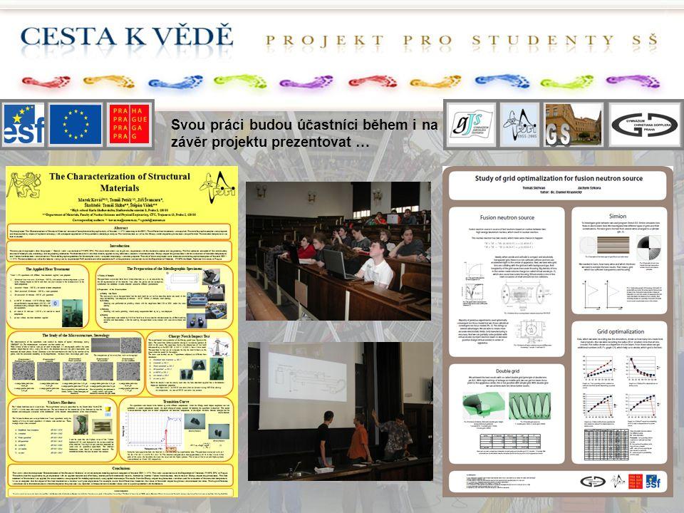 Svou práci budou účastníci během i na závěr projektu prezentovat …