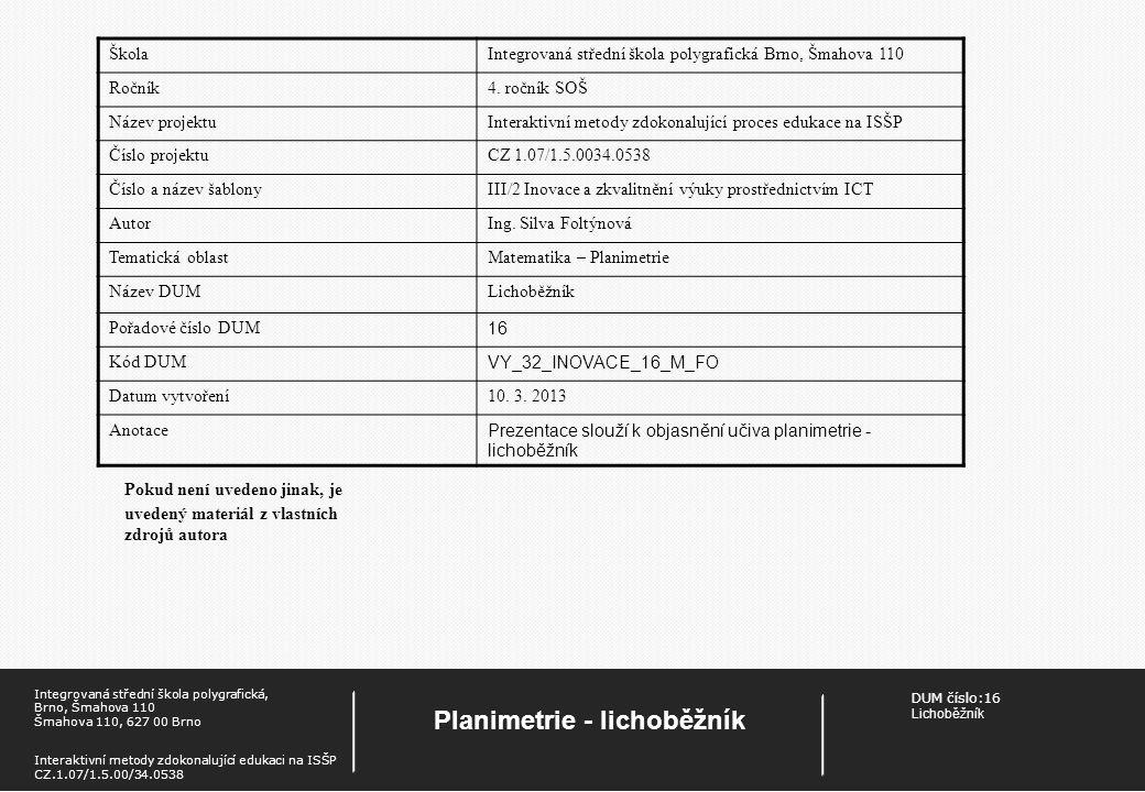 DUM číslo:16 Lichoběžník Planimetrie - lichoběžník Integrovaná střední škola polygrafická, Brno, Šmahova 110 Šmahova 110, 627 00 Brno Interaktivní met