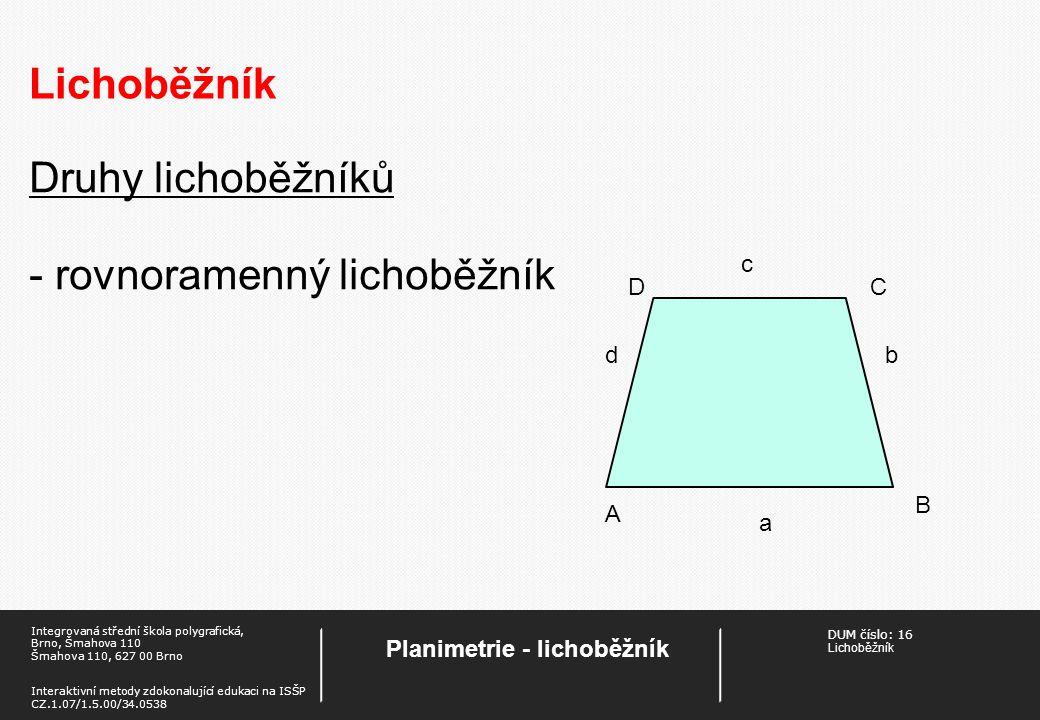 DUM číslo: 16 Lichoběžník Planimetrie - lichoběžník Integrovaná střední škola polygrafická, Brno, Šmahova 110 Šmahova 110, 627 00 Brno Interaktivní me