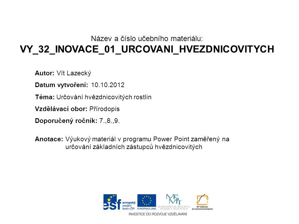Název a číslo učebního materiálu: VY_32_INOVACE_01_URCOVANI_HVEZDNICOVITYCH Anotace:Výukový materiál v programu Power Point zaměřený na určování zákla