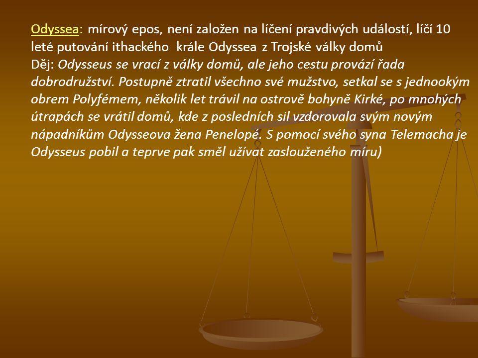 Odyssea: mírový epos, není založen na líčení pravdivých událostí, líčí 10 leté putování ithackého krále Odyssea z Trojské války domů Děj: Odysseus se