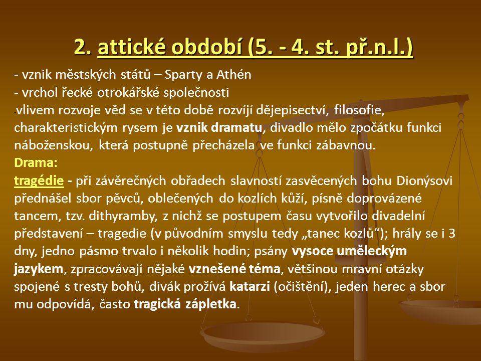 2. attické období (5. - 4. st. př.n.l.) 2. attické období (5. - 4. st. př.n.l.) - vznik městských států – Sparty a Athén - vrchol řecké otrokářské spo