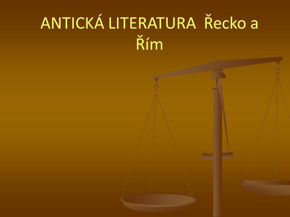 ANTICKÁ LITERATURA Řecko a Řím