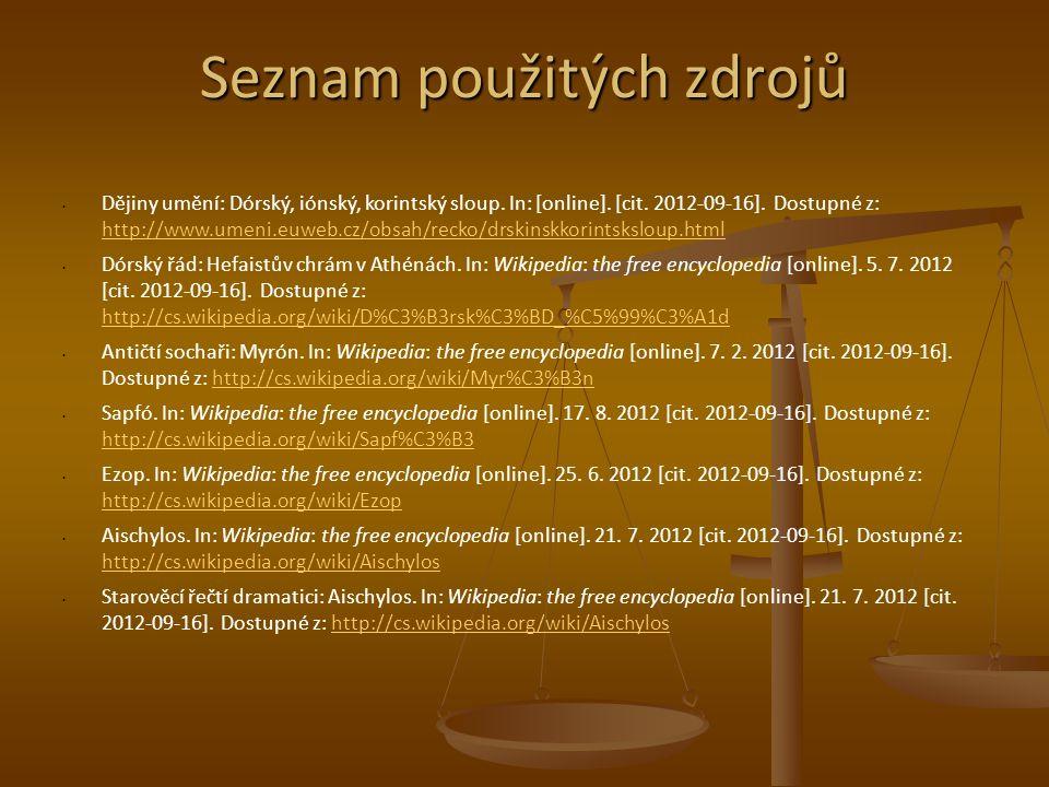 Seznam použitých zdrojů Dějiny umění: Dórský, iónský, korintský sloup. In: [online]. [cit. 2012-09-16]. Dostupné z: http://www.umeni.euweb.cz/obsah/re