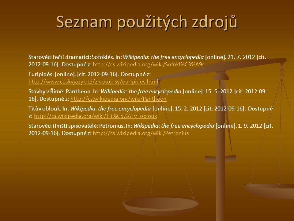 Seznam použitých zdrojů Starověcí řečtí dramatici: Sofoklés. In: Wikipedia: the free encyclopedia [online]. 21. 7. 2012 [cit. 2012-09-16]. Dostupné z: